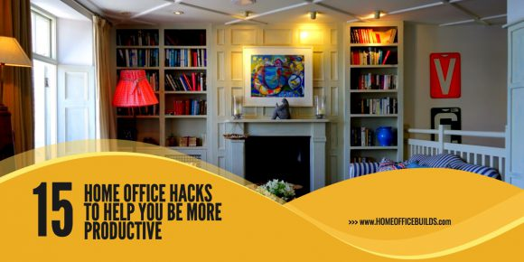 15 Home Office Hacks That Will Help You Be More Productive